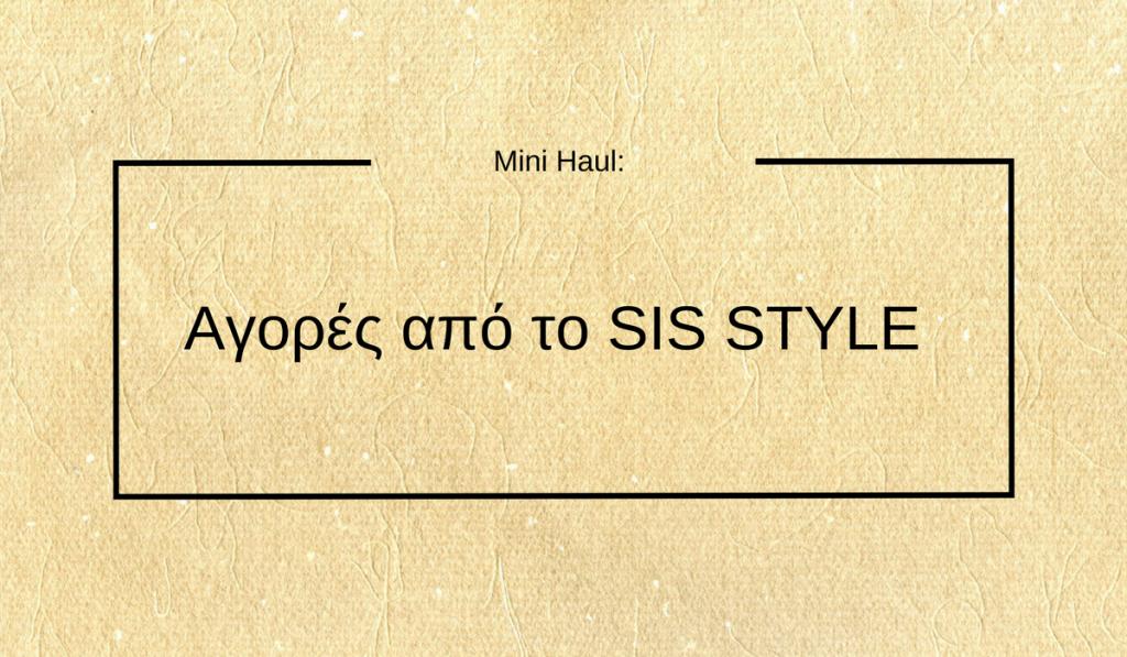 "| Mini haul: Αγορές από το ""SIS STYLE"" | #Hx2com"